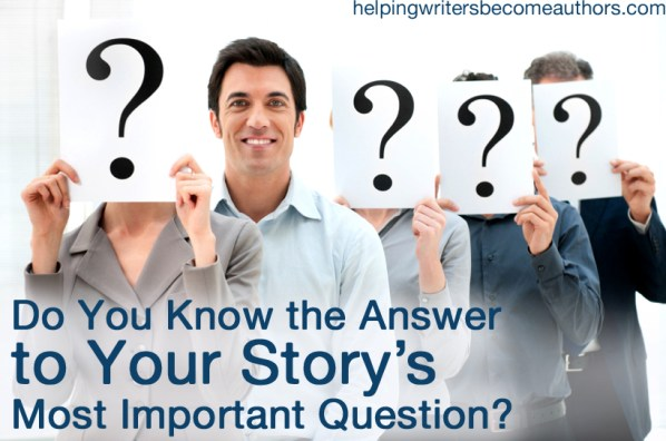 Do You Know the Answer to Your Story's Most Important Question