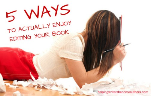 Five ways  to Actually Enjoy Editing Your Book