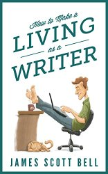 How to Make a Living as a Writer James Scott Bell