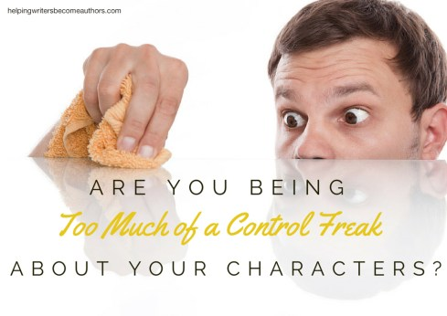 Are You Being Too Much of a Control Freak About Your Characters?