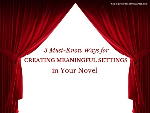 3 Must-Know Ways for Creating Meaningful Settings in Your Novel