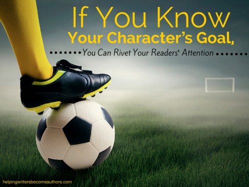 If You Know Your Character's Goal, You Can Rivet Your Readers' Attention