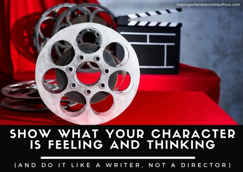 Show What Your Character Is Feeling and Thinking (and Do It Like a Writer, Not a Show What Your Character Is Feeling and Thinking (and Do It Like a Writer, Not a Director))