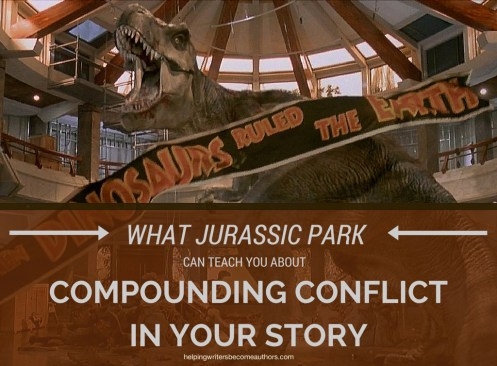 What Jurassic Park Can Teach You About Compounding Conflict in Your Story