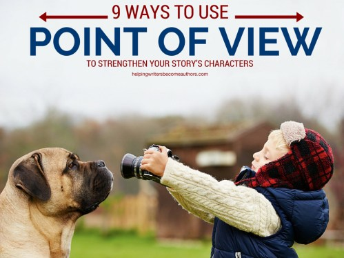 9 Ways to Use Point of View to Strengthen Your Story's Characters