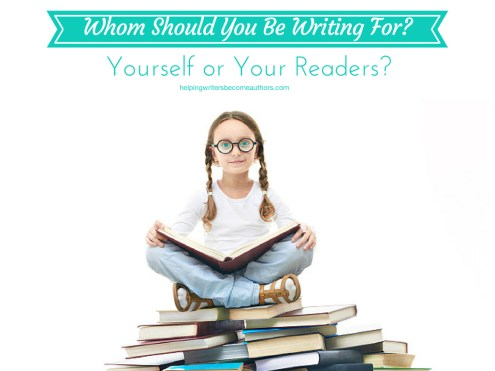 Who Should You Be Writing For? Yourself or Your Readers?