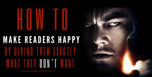 How to Make Readers Happy by Giving Them Exactly What They DON'T Want