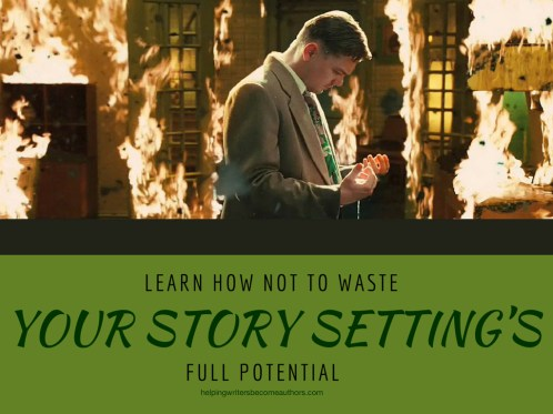 Learn How NOT to Waste Your Story Setting's Full Potential