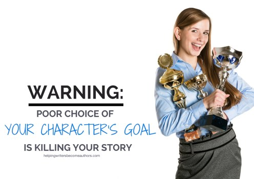 Warning: Poor Choice of Your Character's Goal Is Killing Your Story