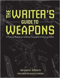 5 Writer's Guide to Weapons by David Sobieck
