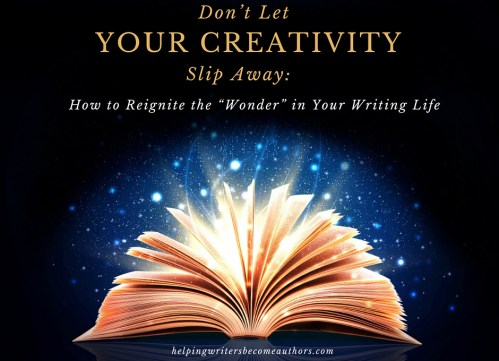 "Don't Let Your Creativity Slip Away: How to Reignite the ""Wonder"" in Your Writing Life"