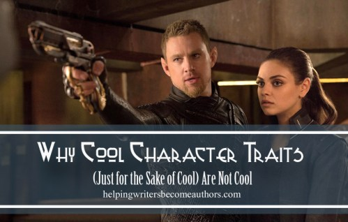 Why Cool Character Traits (Just for the Sake of Cool) Are Not Cool