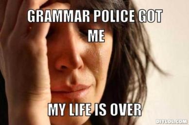 Grammar Police Got Me My Life Is Over meme
