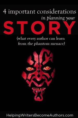 4 Important Considerations In Planning Your Story (What Every Author Can Learn From The Phantom Menace)