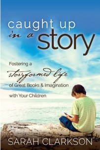 Caught Up in a Story Sarah Clarkson