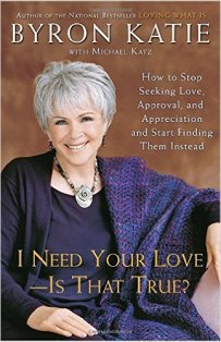 I Need Your Love—Is That True? by Byron Katie