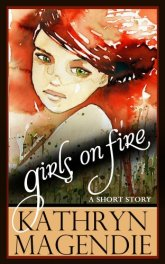 Girls on Fire Kathryn Magendie
