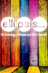 Book Cover: Ellipsis: An Anthology of Humorous Short Stories