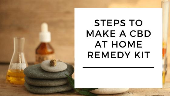 Steps to Make a CBD at Home Remedy Kit 1