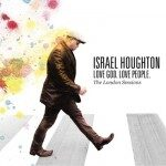 Israel Houghton – Love God. Love People
