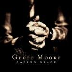 Geoff Moore – Saying Grace