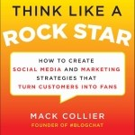 Mack Collier – Think Like a Rock Star