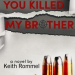 Keith Rommel – You Killed My Brother