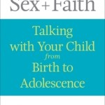 Kate Ott – Sex + Faith: Talking with Your Child from Birth to Adolescence