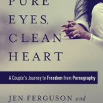Jen & Craig Ferguson – Pure Eyes, Clean Heart: A Couple's Journey to Freedom from Pornography