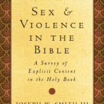 Joseph W. Smith III – Sex and Violence in the Bible: A Survey of Explicit Content in the Holy Book