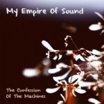 My Empire of Sound – The Confession of the Machines