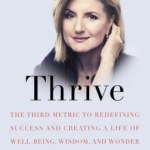 Arianna Huffington – Thrive: The Third Metric to Redefining Success and Creating a Life of Well-Being, Wisdom, and Wonder