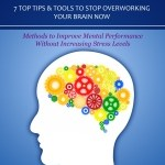 Jason Scotts – Improve Mental Performance: 7 Top Tips & Tools To Stop Overworking Your Brain Now: Methods to Improve Mental Performance Without Increasing Stress Levels