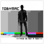 TobyMac – This Is Not A Test