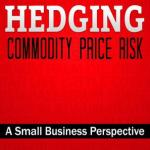 Tim Bishop – Hedging Commodity Price Risk: A Small Business Perspective