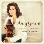Amy Grant – Be Still and Know: Hymns & Faith