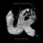 Urban Rescue – Wild Heart EP