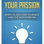 Mikael Kemal Kaya – How to Find Your Passion- Steps to Discover Yourself and Live with Purpose