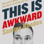 Sammy Rhodes – This Is Awkward: How Life's Uncomfortable Moments Open the Door to Intimacy and Connection