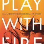 Bianca Juarez Olthoff – Play with Fire: Discovering Fierce Faith, Unquenchable Passion, and a Life-Giving God