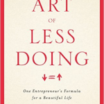 Ari Meisel – The Art of Less Doing
