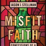 Jason J. Stellman – Misfit Faith: Confessions of a Drunk Ex-Pastor