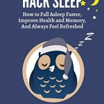 Danny Flood – Hack Sleep: How to Fall Asleep Faster, Sleep Better and Sleep Well, and Naturally Reverse Sleep Disorders