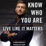 Tim Tebow – Know Who You Are. Live Like It Matters