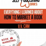 Virginia Cam – Because Self-Publishing Works: Everything I Learned About How to Market a Book