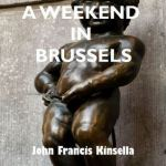 John Francis Kinsella – A Weekend in Brussels