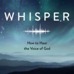 Mark Batterson – Whisper: How to Hear the Voice of God