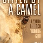 Kent Dobson –  Bitten by a Camel: Leaving Church, Finding God