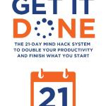 Michael Mackintosh – Get It Done: The 21-Day Mind Hack System to Double Your Productivity and Finish What You Start