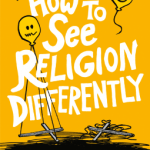 Luke Pemberton – How to See Religion Differently: What questioning your beliefs can reveal, and why it can lead to a healthy mind